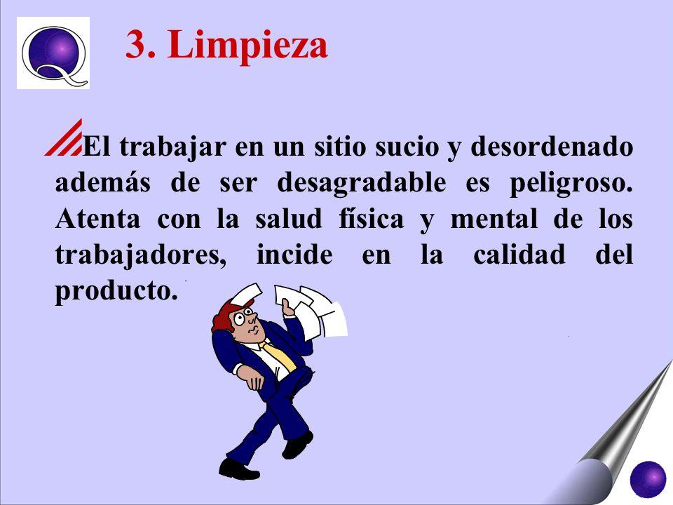 3. Limpieza El trabajar en un sitio sucio y desordenado además de ser desagradable es peligroso. Atenta con la salud física y mental de los trabajador