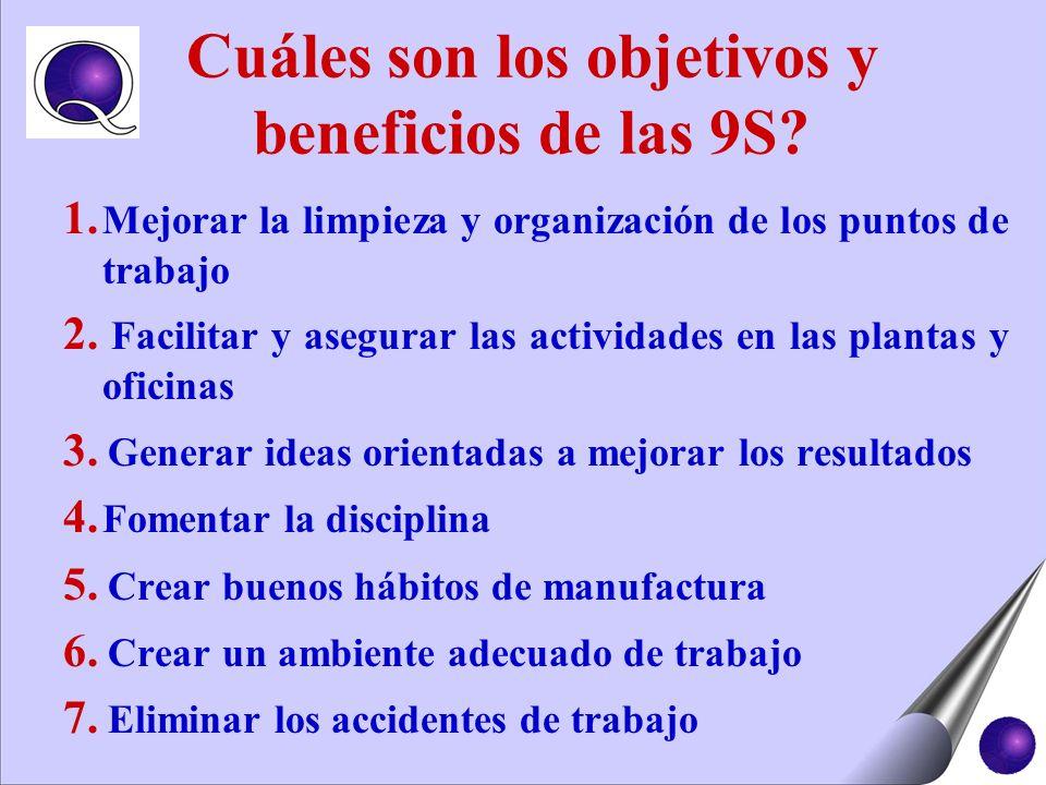 Cuáles son los objetivos y beneficios de las 9S? 1. Mejorar la limpieza y organización de los puntos de trabajo 2. Facilitar y asegurar las actividade