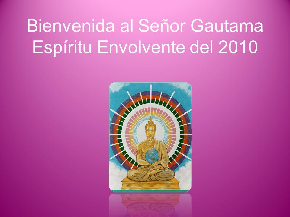 Bienvenida al Señor Gautama Espíritu Envolvente del 2010