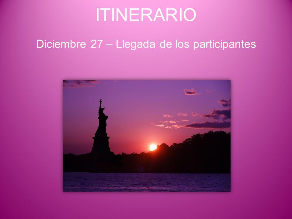 ITINERARIO Diciembre 27 – Llegada de los participantes