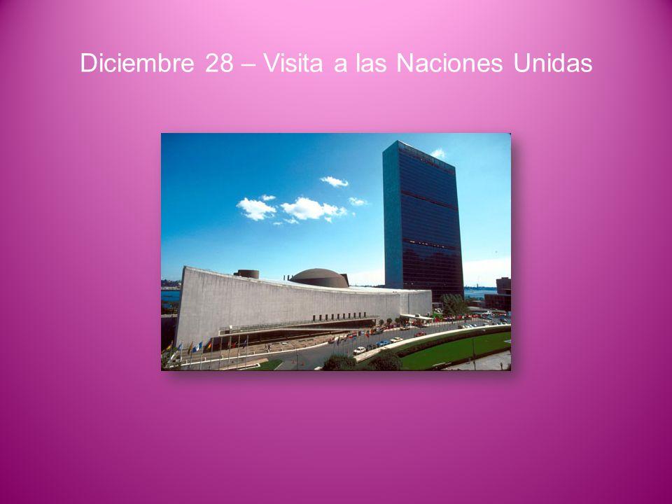 Diciembre 28 – Visita a las Naciones Unidas