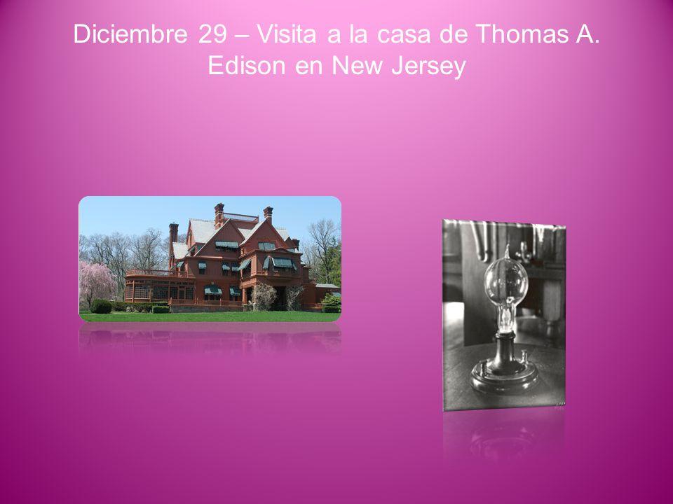 Diciembre 29 – Visita a la casa de Thomas A. Edison en New Jersey