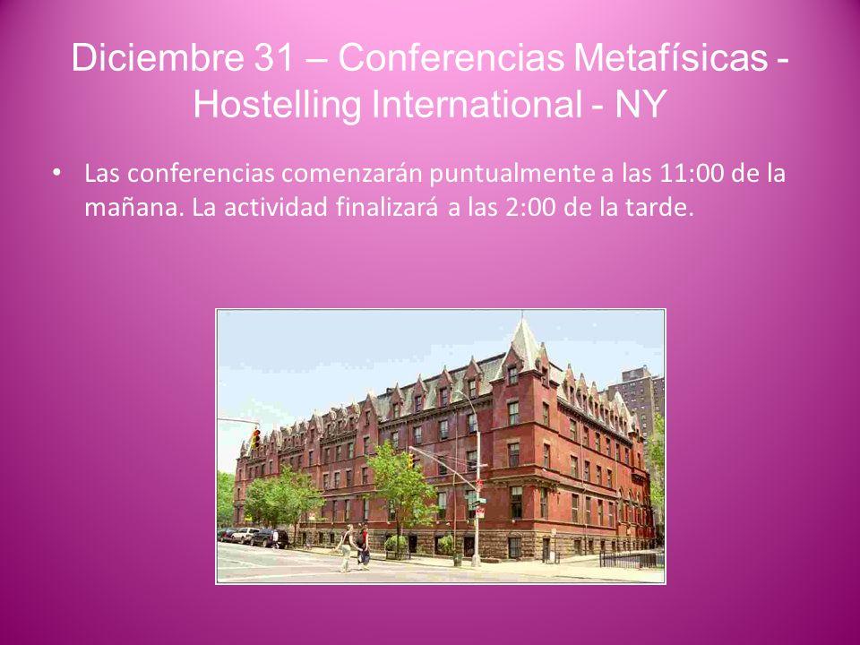 Diciembre 31 – Conferencias Metafísicas - Hostelling International - NY Las conferencias comenzarán puntualmente a las 11:00 de la mañana.