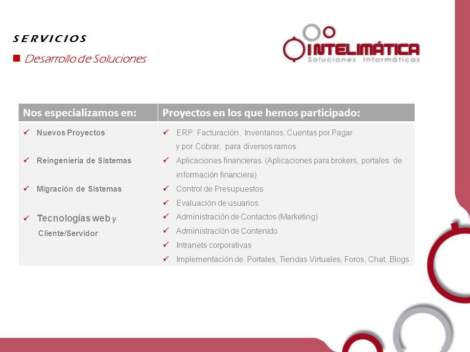 Nos especializamos en:Proyectos en los que hemos participado: Nuevos Proyectos Reingeniería de Sistemas Migración de Sistemas Tecnologías web y Client