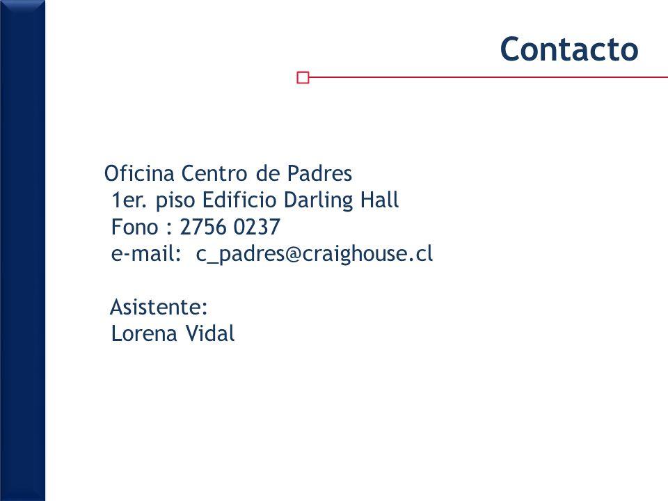 Contacto Oficina Centro de Padres 1er. piso Edificio Darling Hall Fono : 2756 0237 e-mail: c_padres@craighouse.cl Asistente: Lorena Vidal