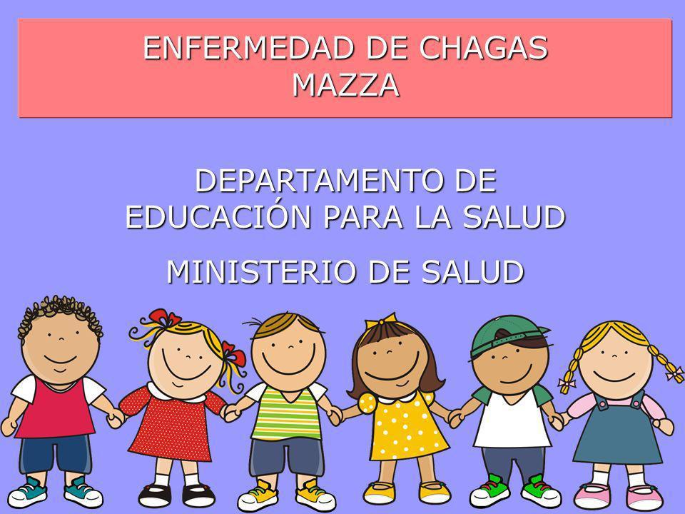 ENFERMEDAD DE CHAGAS MAZZA DEPARTAMENTO DE EDUCACIÓN PARA LA SALUD MINISTERIO DE SALUD