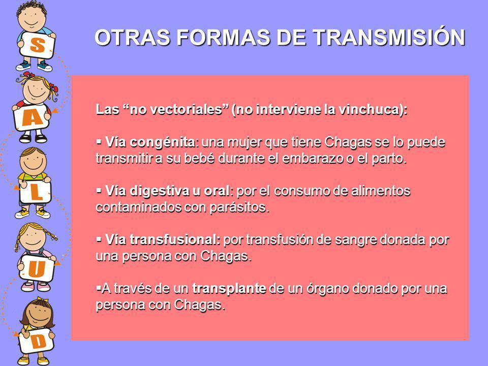 Las no vectoriales (no interviene la vinchuca): Vía congénita: una mujer que tiene Chagas se lo puede transmitir a su bebé durante el embarazo o el pa