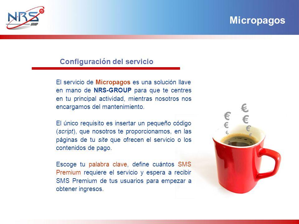 Configuración del servicio El servicio de Micropagos es una solución llave en mano de NRS-GROUP para que te centres en tu principal actividad, mientras nosotros nos encargamos del mantenimiento.