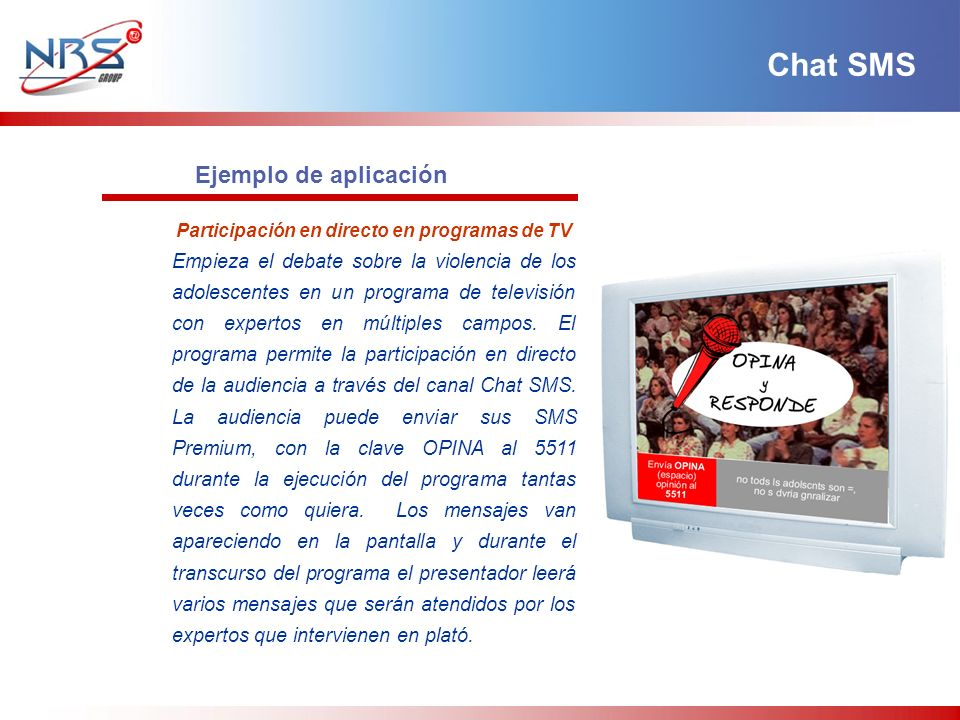 Ejemplo de aplicación Participación en directo en programas de TV Empieza el debate sobre la violencia de los adolescentes en un programa de televisión con expertos en múltiples campos.