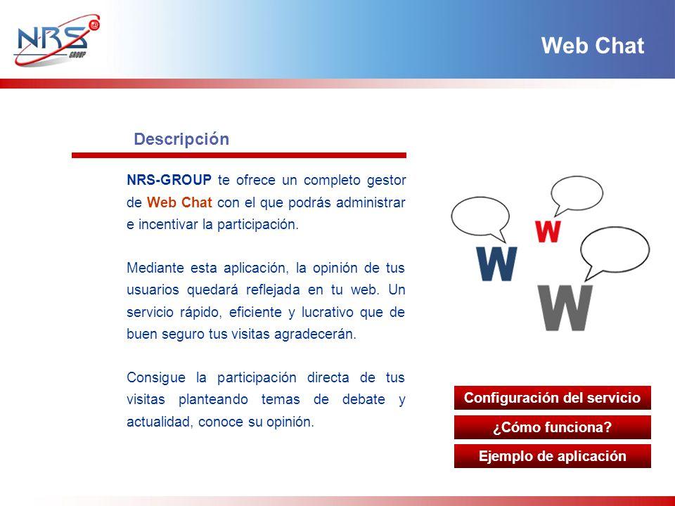 Descripción Configuración del servicio ¿Cómo funciona? Ejemplo de aplicación NRS-GROUP te ofrece un completo gestor de Web Chat con el que podrás admi