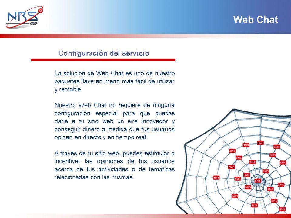 Configuración del servicio La solución de Web Chat es uno de nuestro paquetes llave en mano más fácil de utilizar y rentable. Nuestro Web Chat no requ