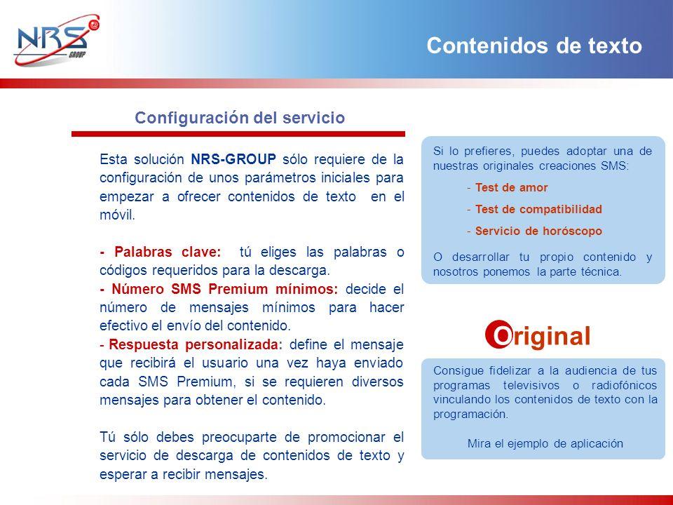 Configuración del servicio Esta solución NRS-GROUP sólo requiere de la configuración de unos parámetros iniciales para empezar a ofrecer contenidos de texto en el móvil.