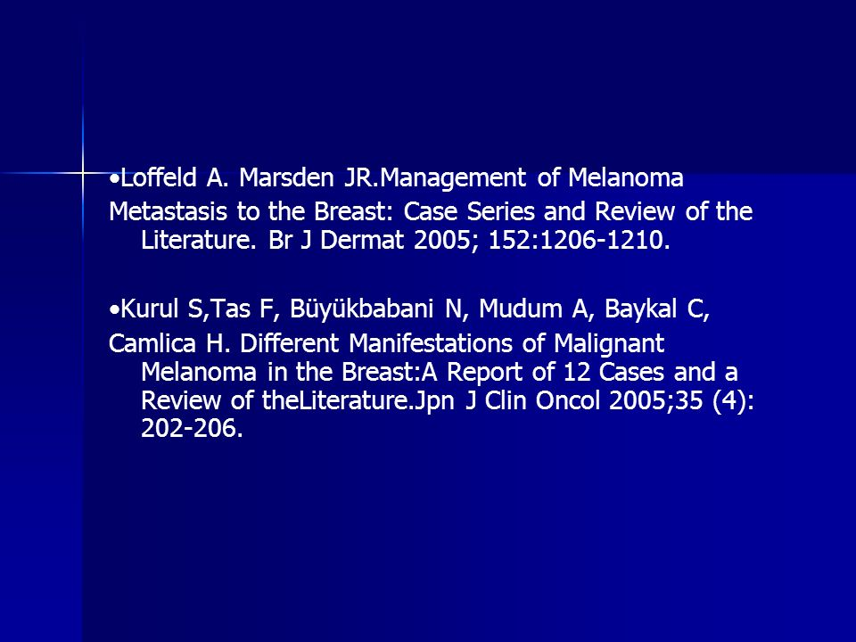 Loffeld A. Marsden JR.Management of Melanoma Metastasis to the Breast: Case Series and Review of the Literature. Br J Dermat 2005; 152:1206-1210. Kuru