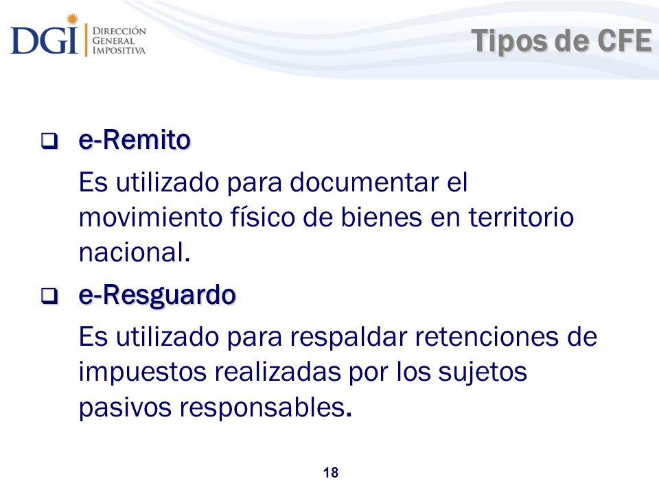 18 Tipos de CFE Tipos de CFE e-Remito e-Remito Es utilizado para documentar el movimiento físico de bienes en territorio nacional. e-Resguardo e-Resgu
