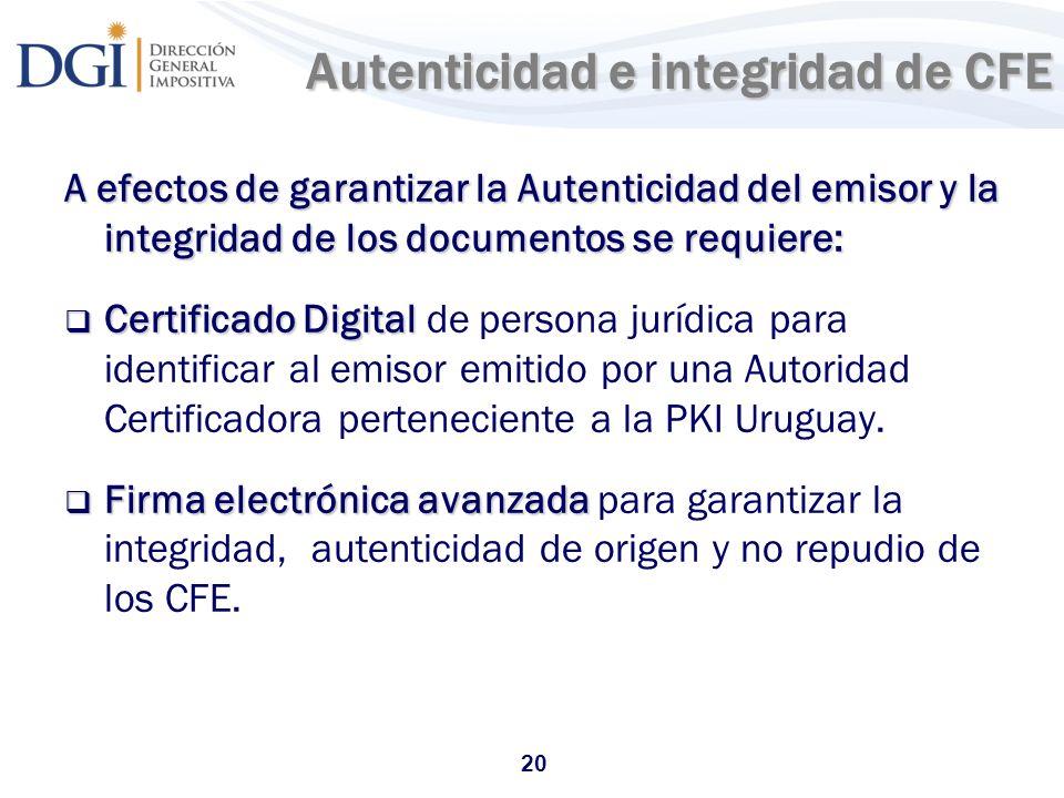 20 Autenticidad e integridad de CFE A efectos de garantizar la Autenticidad del emisor y la integridad de los documentos se requiere: Certificado Digi