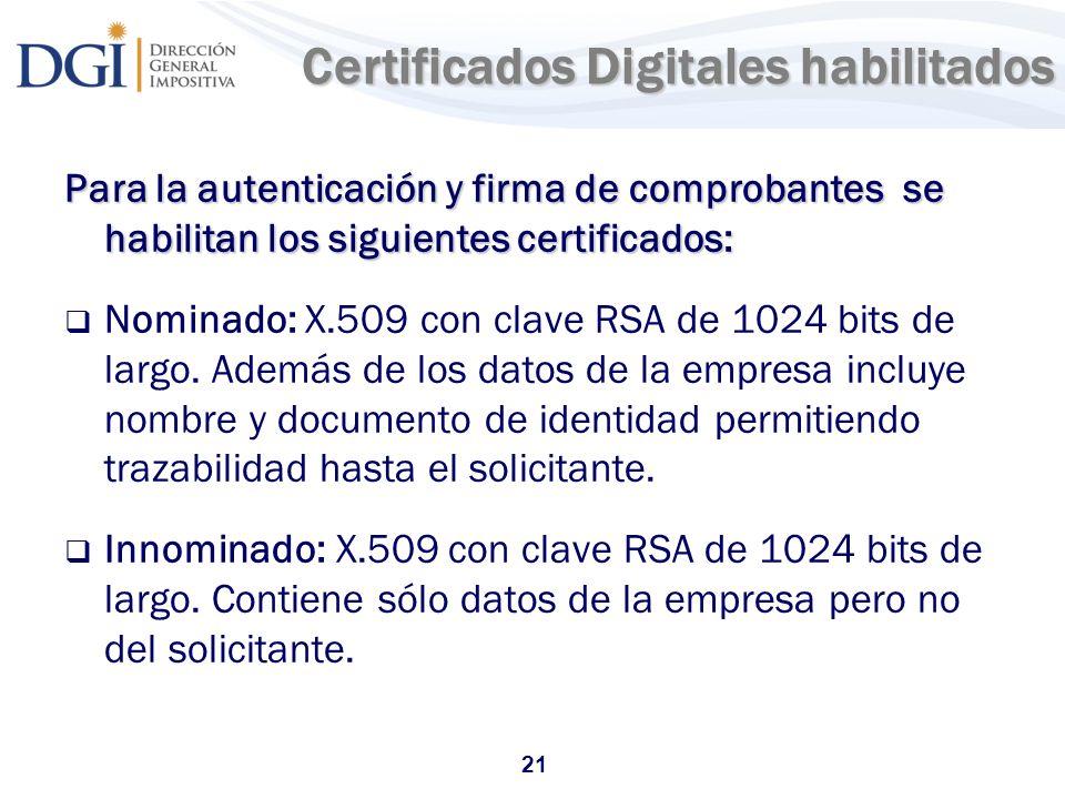 21 Certificados Digitales habilitados Certificados Digitales habilitados Para la autenticación y firma de comprobantes se habilitan los siguientes cer