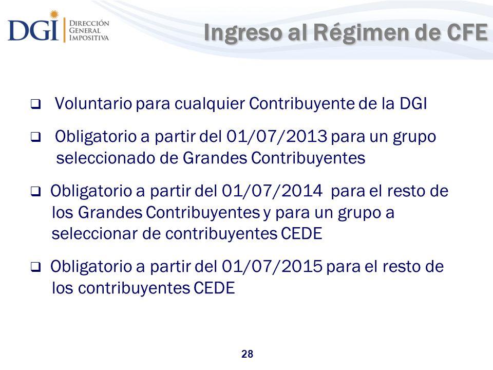 28 Ingreso al Régimen de CFE Ingreso al Régimen de CFE Voluntario para cualquier Contribuyente de la DGI Obligatorio a partir del 01/07/2013 para un g