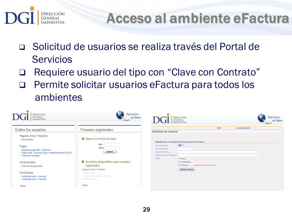 29 Acceso al ambiente eFactura Acceso al ambiente eFactura Solicitud de usuarios se realiza través del Portal de Servicios Requiere usuario del tipo c