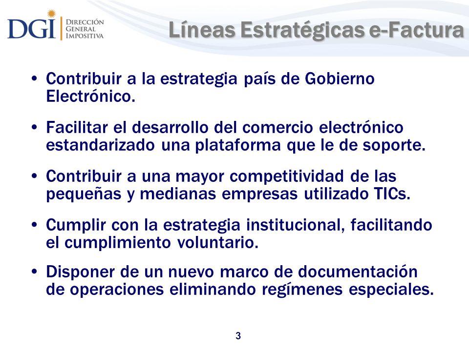 3 Líneas Estratégicas e-Factura Contribuir a la estrategia país de Gobierno Electrónico. Facilitar el desarrollo del comercio electrónico estandarizad