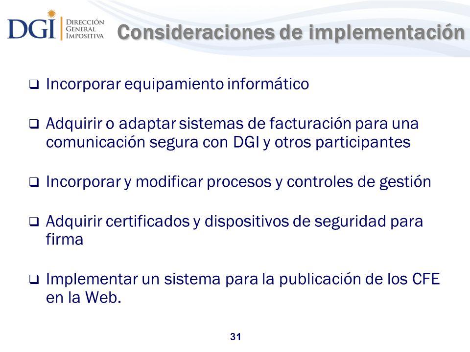 31 Consideraciones de implementación Incorporar equipamiento informático Adquirir o adaptar sistemas de facturación para una comunicación segura con D