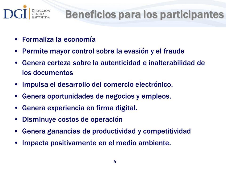 5 Beneficios para los participantes Formaliza la economía Permite mayor control sobre la evasión y el fraude Genera certeza sobre la autenticidad e in