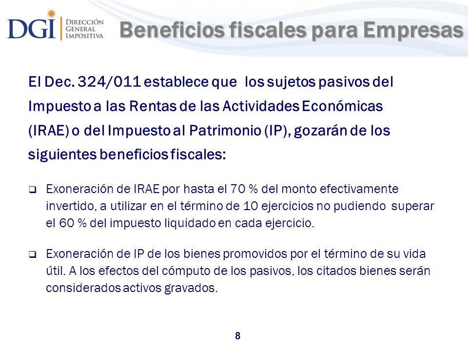 8 Beneficios fiscales para Empresas El Dec. 324/011 establece que los sujetos pasivos del Impuesto a las Rentas de las Actividades Económicas (IRAE) o