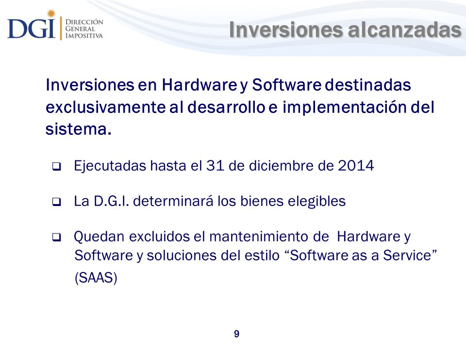 9 Inversiones alcanzadas Inversiones en Hardware y Software destinadas exclusivamente al desarrollo e implementación del sistema.