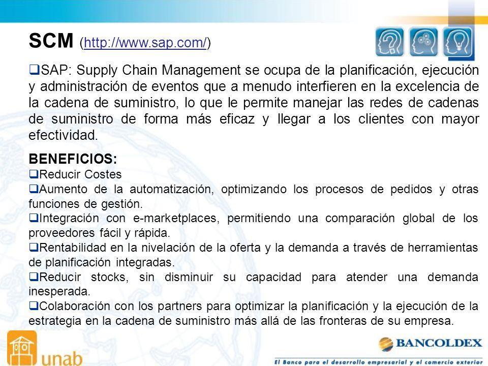 SCM (http://www.sap.com/)http://www.sap.com/ SAP: Supply Chain Management se ocupa de la planificación, ejecución y administración de eventos que a menudo interfieren en la excelencia de la cadena de suministro, lo que le permite manejar las redes de cadenas de suministro de forma más eficaz y llegar a los clientes con mayor efectividad.