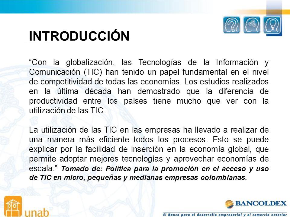 INTRODUCCIÓN Con la globalización, las Tecnologías de la Información y Comunicación (TIC) han tenido un papel fundamental en el nivel de competitividad de todas las economías.