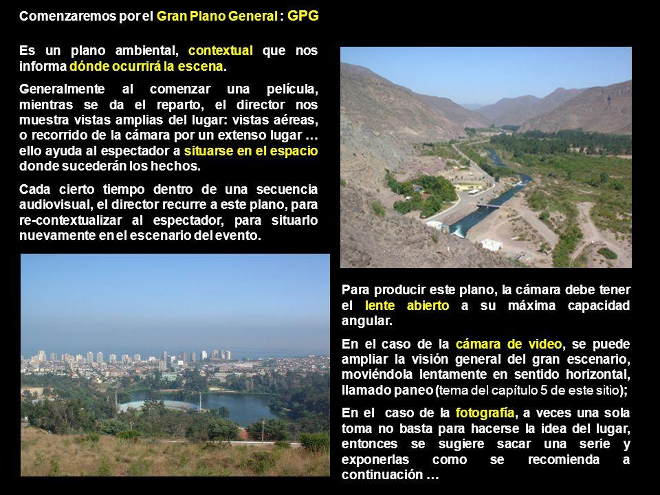 Comenzaremos por el Gran Plano General : GPG Para producir este plano, la cámara debe tener el lente abierto a su máxima capacidad angular.