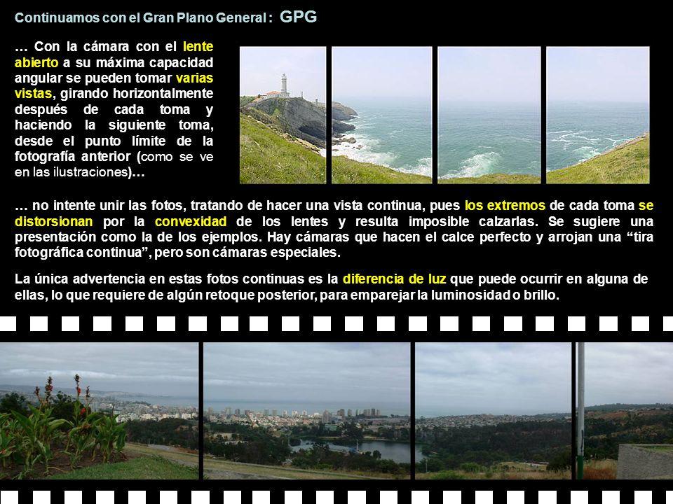 Continuamos con el Gran Plano General : GPG … Con la cámara con el lente abierto a su máxima capacidad angular se pueden tomar varias vistas, girando