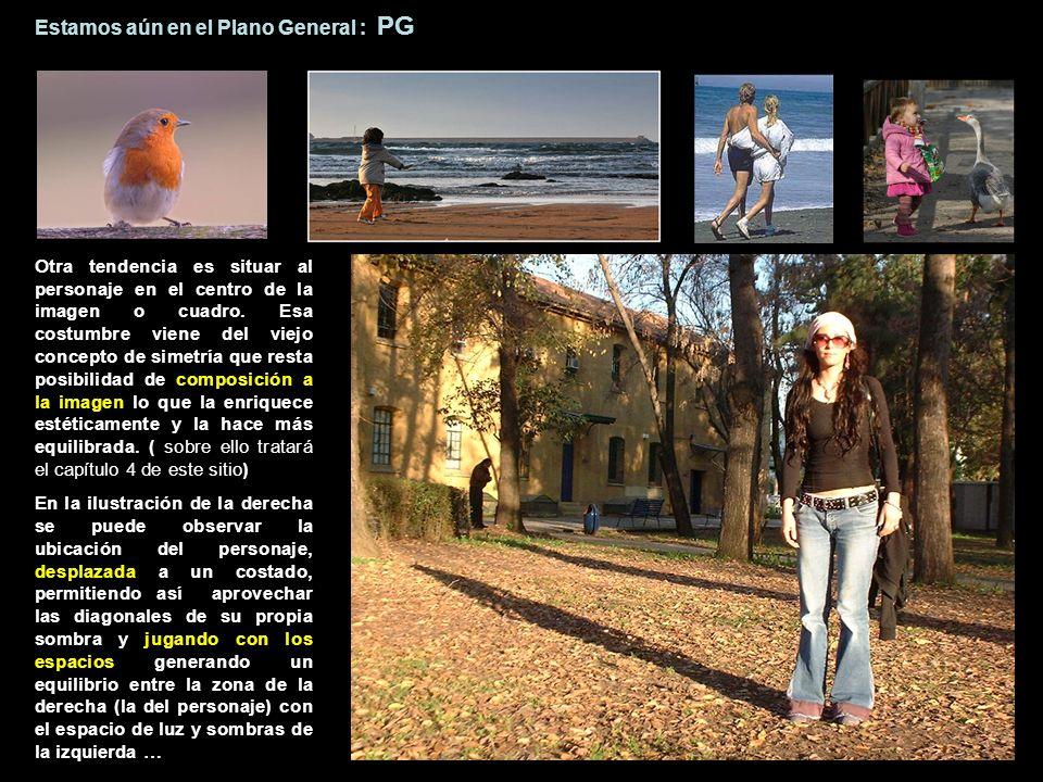 Estamos aún en el Plano General : PG Otra tendencia es situar al personaje en el centro de la imagen o cuadro.