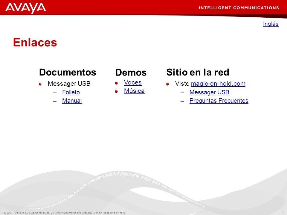 6 © 2007 Avaya Inc. All rights reserved. All other trademarks are property of their respective owners. Enlaces Documentos Messager USB –FolletoFolleto