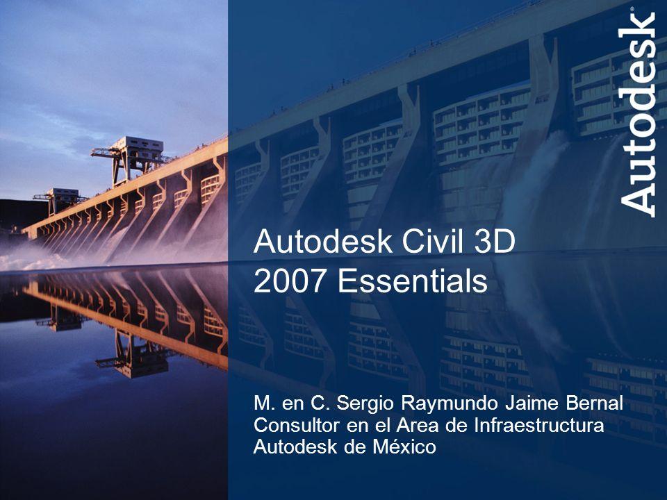 1 Autodesk Presentation Title Autodesk Civil 3D 2007 Essentials M. en C. Sergio Raymundo Jaime Bernal Consultor en el Area de Infraestructura Autodesk