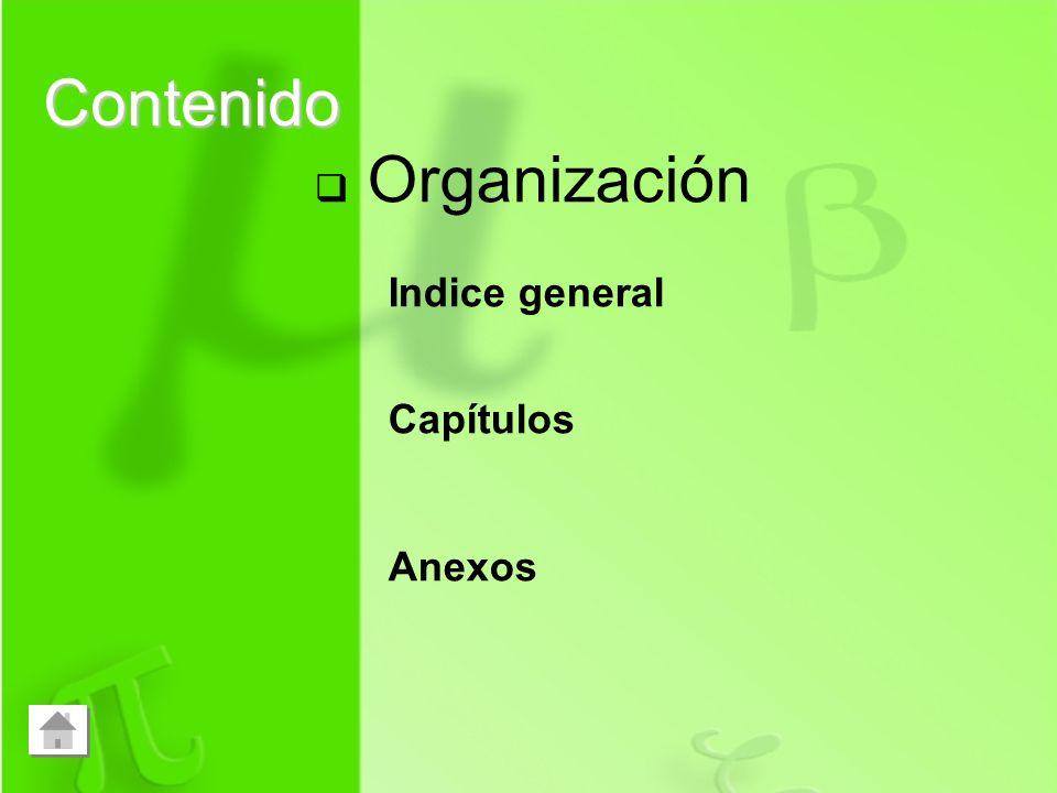Organización Indice general Capítulos Anexos Contenido