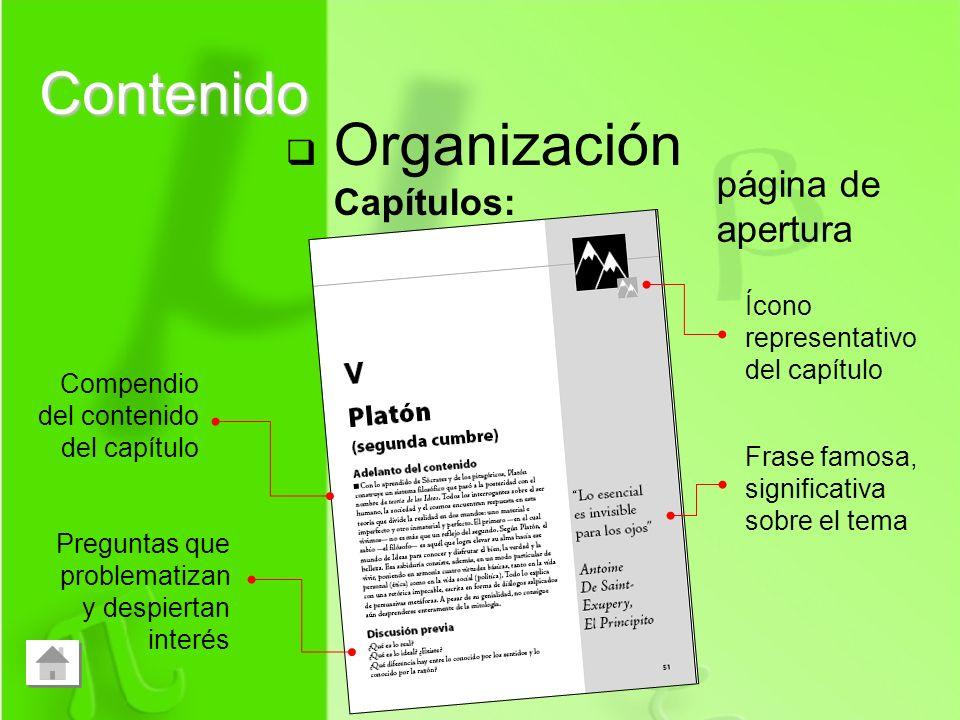 Organización Capítulos: Contenido Ícono representativo del capítulo Frase famosa, significativa sobre el tema página de apertura Compendio del conteni