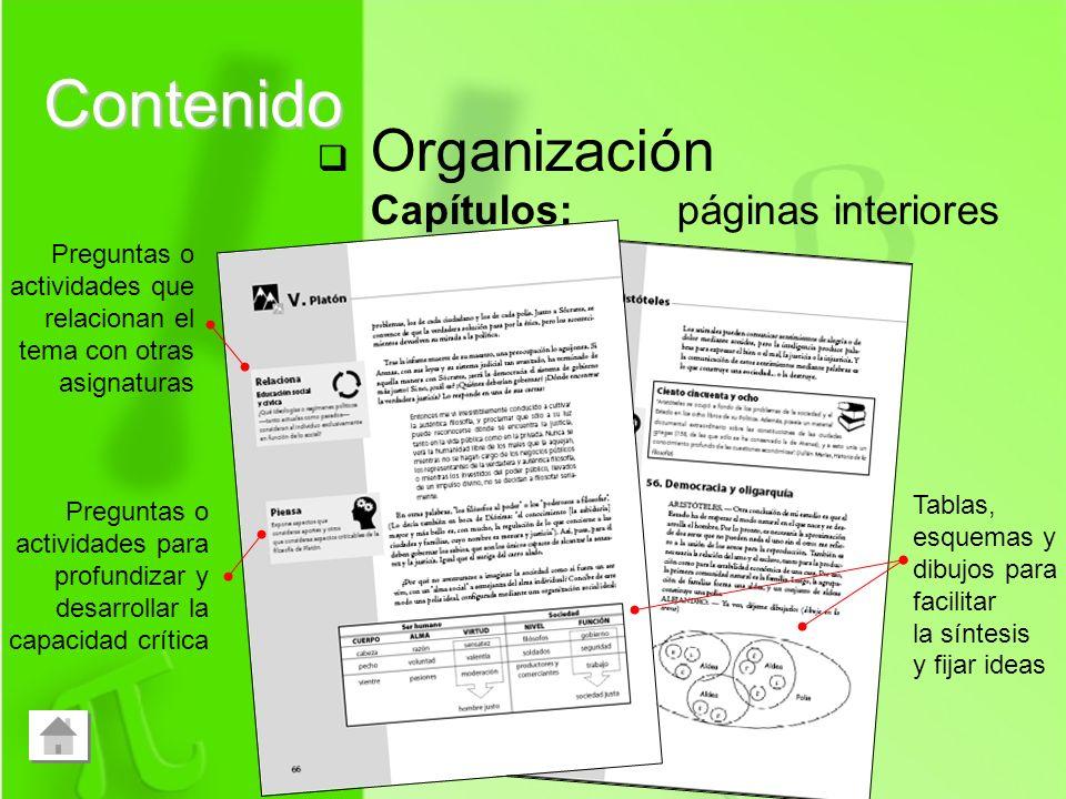 Organización Capítulos: páginas interiores Contenido Preguntas o actividades para profundizar y desarrollar la capacidad crítica Preguntas o actividad