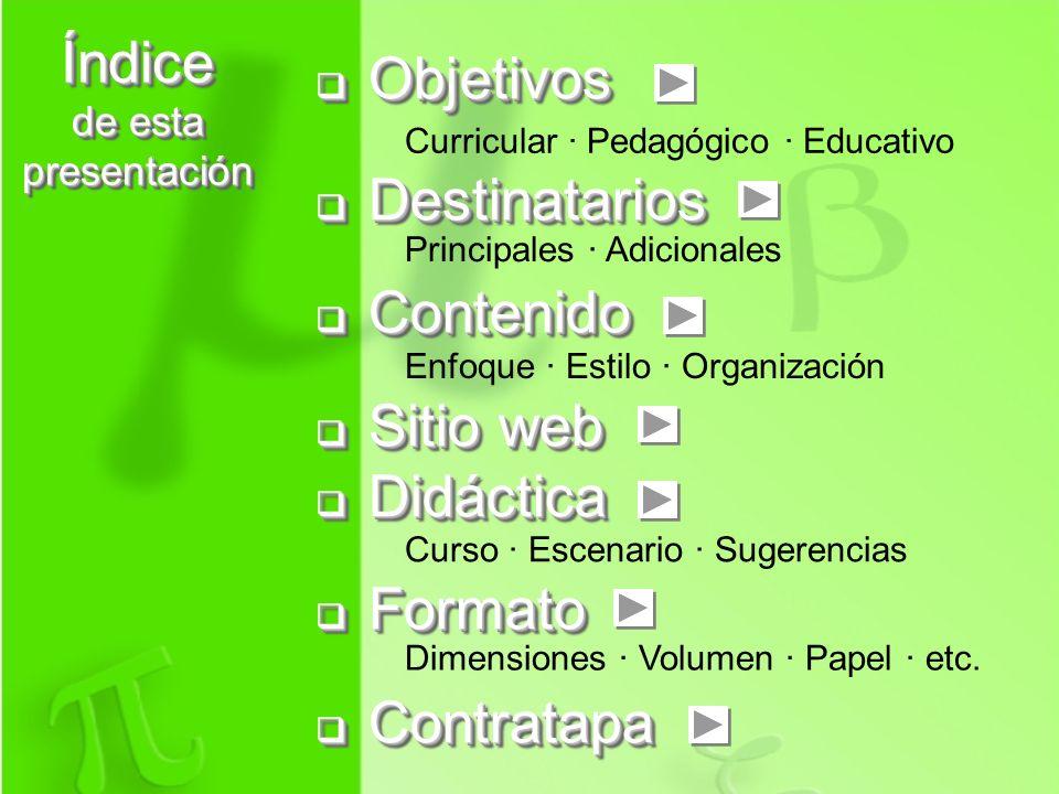 Índice de esta presentación Objetivos Objetivos Destinatarios Destinatarios Contenido Contenido Sitio web Sitio web Didáctica Didáctica Formato Format