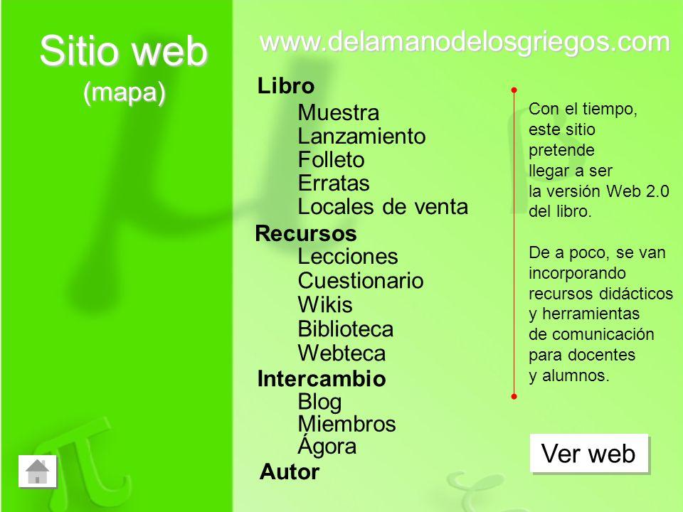 Sitio web (mapa) Libro Muestra Lanzamiento Folleto Erratas Locales de venta Recursos Biblioteca Lecciones Autor www.delamanodelosgriegos.com Ver web C