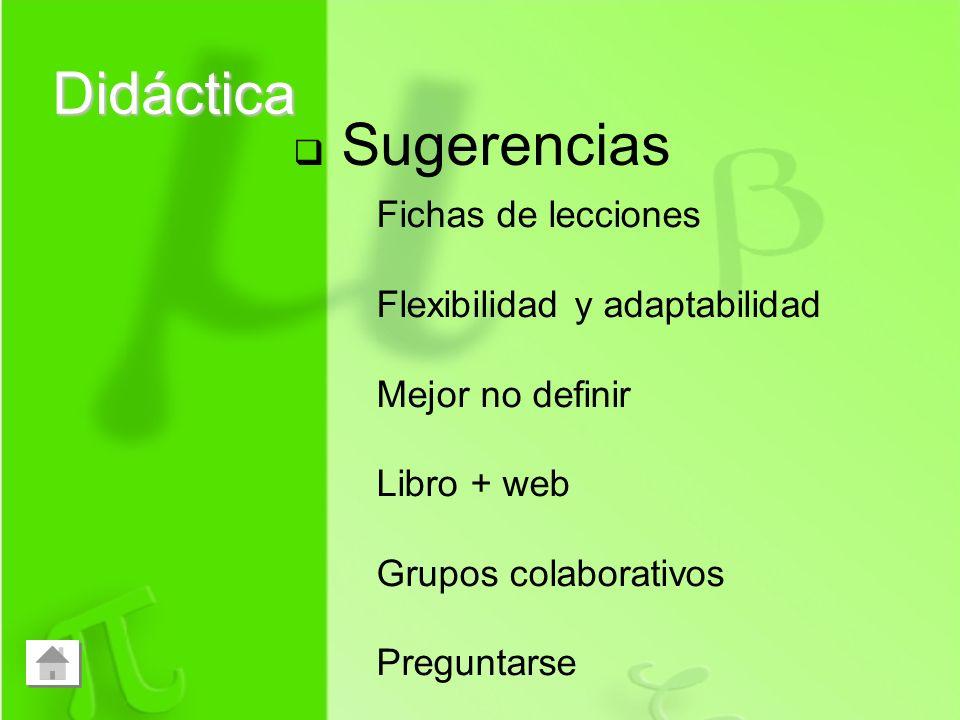 Didáctica Sugerencias Fichas de lecciones Flexibilidad y adaptabilidad Mejor no definir Libro + web Grupos colaborativos Preguntarse