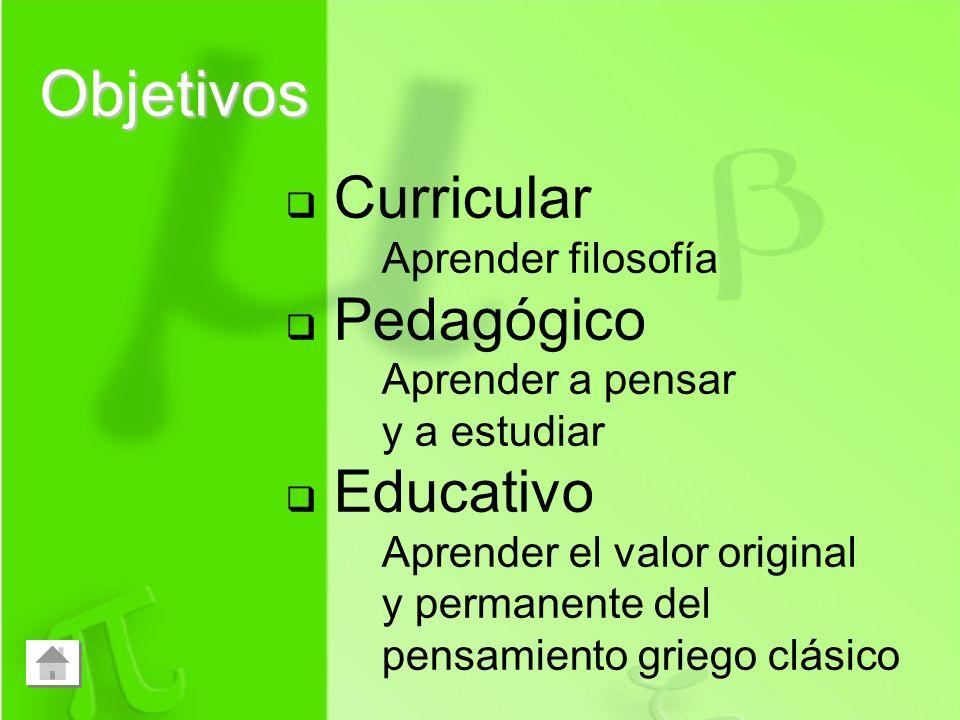 Curricular Aprender filosofía Pedagógico Aprender a pensar y a estudiar Educativo Aprender el valor original y permanente del pensamiento griego clási