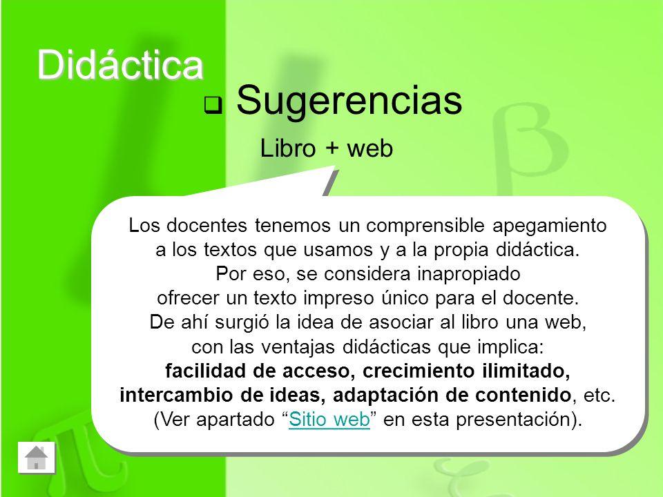 Didáctica Sugerencias Libro + web Los docentes tenemos un comprensible apegamiento a los textos que usamos y a la propia didáctica. Por eso, se consid