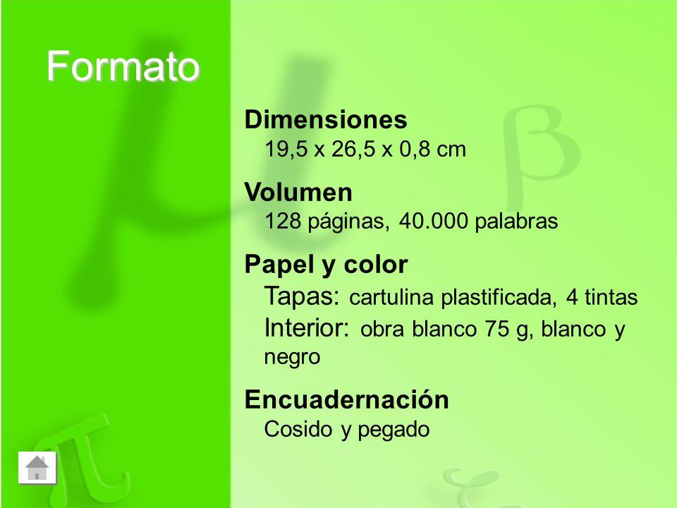 Formato Dimensiones 19,5 x 26,5 x 0,8 cm Volumen 128 páginas, 40.000 palabras Papel y color Tapas: cartulina plastificada, 4 tintas Interior: obra bla