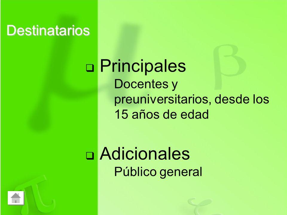 Destinatarios Principales Docentes y preuniversitarios, desde los 15 años de edad Adicionales Público general