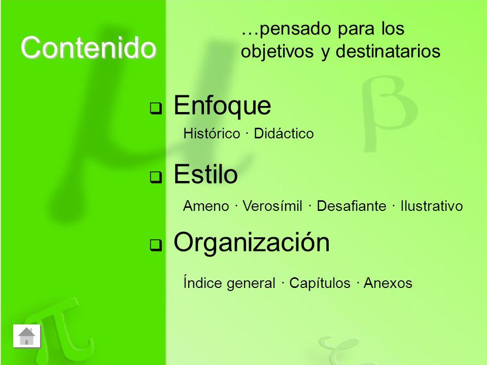 Enfoque Estilo Organización Contenido …pensado para los objetivos y destinatarios Ameno · Verosímil · Desafiante · Ilustrativo Histórico · Didáctico Í