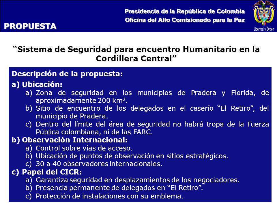 Presidencia de la República de Colombia Oficina del Alto Comisionado para la Paz PROPUESTA Descripción de la propuesta: a)Ubicación: a)Zona de seguridad en los municipios de Pradera y Florida, de aproximadamente 200 km 2.