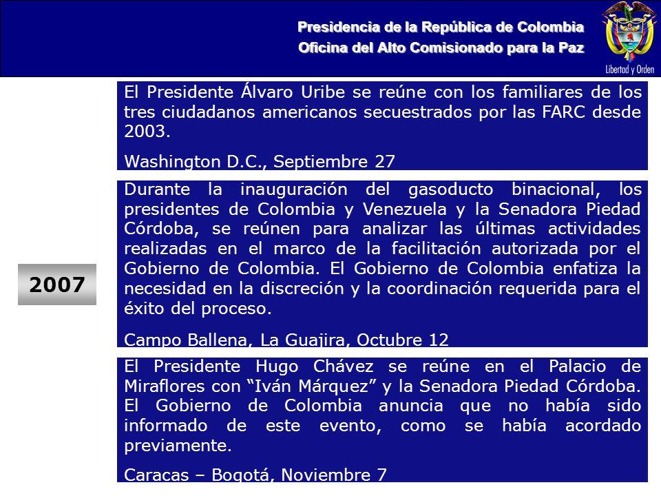 Presidencia de la República de Colombia Oficina del Alto Comisionado para la Paz 2007 El Presidente Álvaro Uribe se reúne con los familiares de los tres ciudadanos americanos secuestrados por las FARC desde 2003.