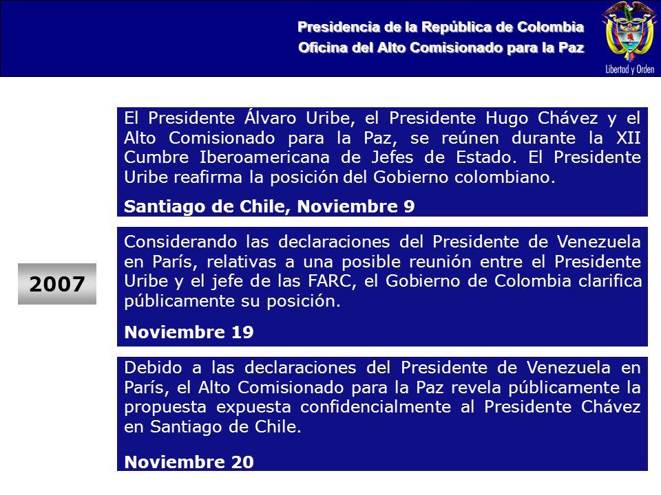 Presidencia de la República de Colombia Oficina del Alto Comisionado para la Paz 2007 El Presidente Álvaro Uribe, el Presidente Hugo Chávez y el Alto Comisionado para la Paz, se reúnen durante la XII Cumbre Iberoamericana de Jefes de Estado.