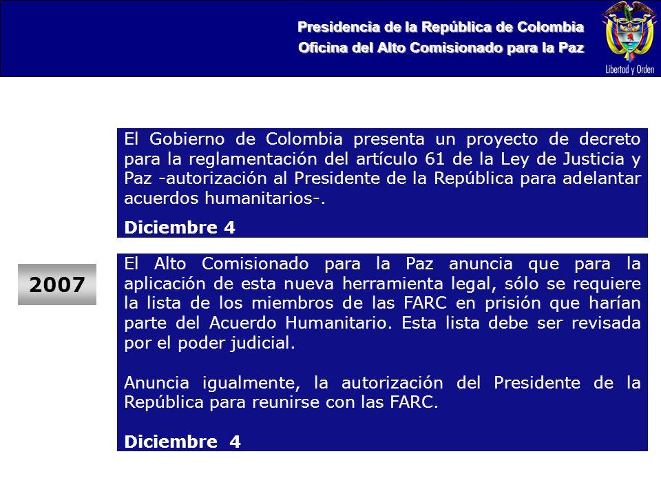 Presidencia de la República de Colombia Oficina del Alto Comisionado para la Paz 2007 El Gobierno de Colombia presenta un proyecto de decreto para la reglamentación del artículo 61 de la Ley de Justicia y Paz -autorización al Presidente de la República para adelantar acuerdos humanitarios-.