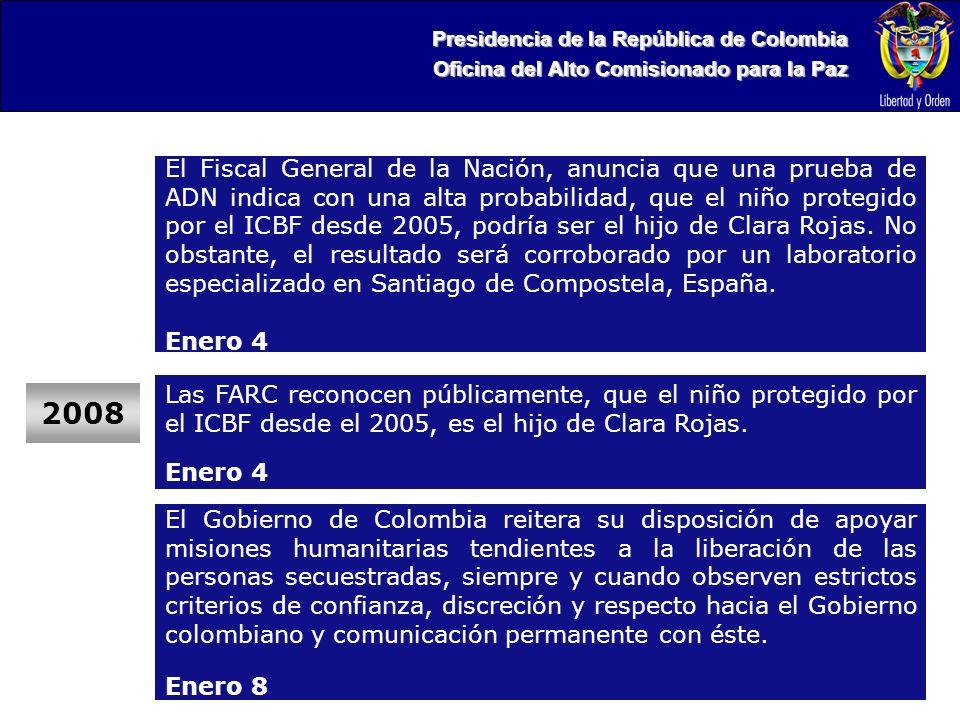 Presidencia de la República de Colombia Oficina del Alto Comisionado para la Paz 2008 El Fiscal General de la Nación, anuncia que una prueba de ADN indica con una alta probabilidad, que el niño protegido por el ICBF desde 2005, podría ser el hijo de Clara Rojas.